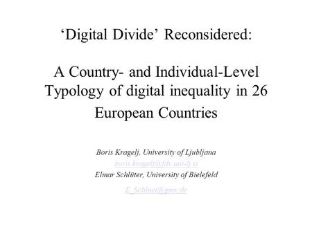 'Digital Divide' Reconsidered: A Country- and Individual-Level Typology of digital inequality in 26 European Countries Boris Kragelj, University of Ljubljana.