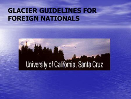 GLACIER GUIDELINES FOR FOREIGN NATIONALS. Contents GLACIER features and benefits Who requires a GLACIER tax record? Payments that require a GLACIER tax.
