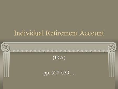 Individual Retirement Account (IRA) pp. 628-630….