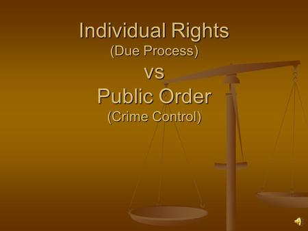 Individual Rights (Due Process) vs Public Order (Crime Control)