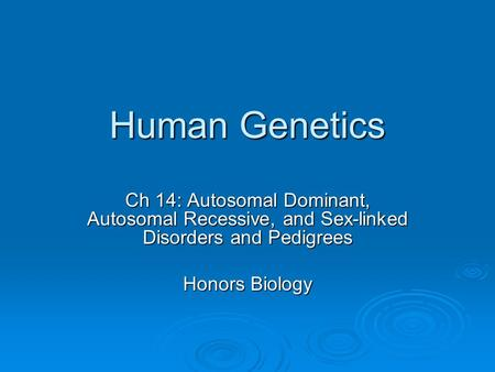 Human Genetics Ch 14: Autosomal Dominant, Autosomal Recessive, and Sex-linked Disorders and Pedigrees Honors Biology.