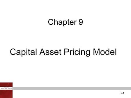 9-1 Chapter 9 Capital Asset Pricing Model. 9-2 It is the equilibrium model that underlies all modern financial theory Derived using principles of diversification.
