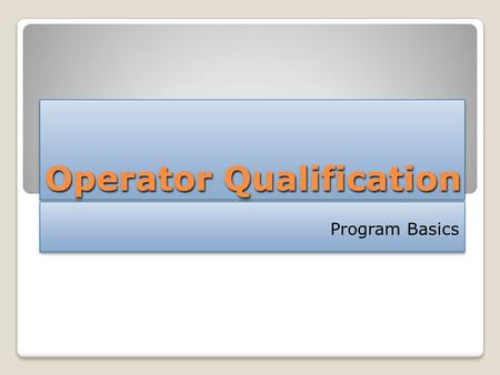 Operator Qualification Program Basics. Operator Qualification This presentation on Colonial Pipeline's Operator Qualification program is accompanied by.