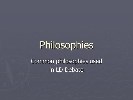 Common philosophies used in LD Debate