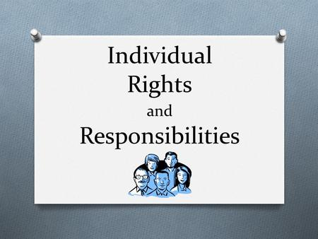 Individual Rights and Responsibilities. What is a Responsibility? Something I agree to do to the best of my ability.
