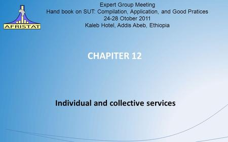 CHAPITER 12 Individual and collective services AFRISTAT Expert Group Meeting Hand book on SUT: Compilation, Application, and Good Pratices 24-28 Otober.