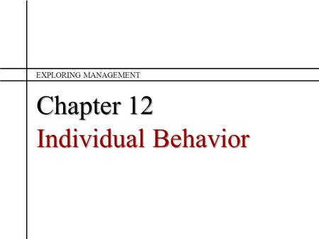 Exploring Management Chapter 12 Individual Behavior.
