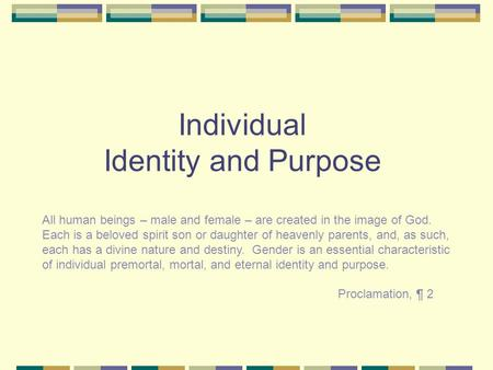 Individual Identity and Purpose All human beings – male and female – are created in the image of God. Each is a beloved spirit son or daughter of heavenly.