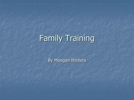 Family Training By Meegan Winters.