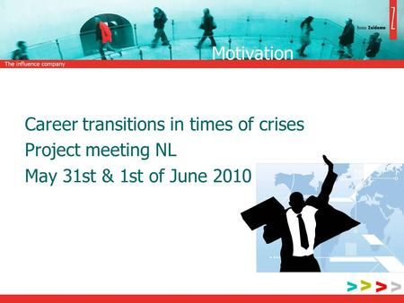 Motivation Career transitions in times of crises Project meeting NL May 31st & 1st of June 2010.