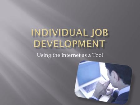 Using the Internet as a Tool. Introduction to the Internet Industry Trends Labor Market Information.