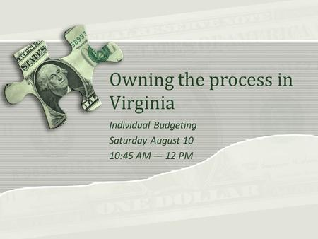 Owning the process in Virginia Individual Budgeting Saturday August 10 10:45 AM — 12 PM.
