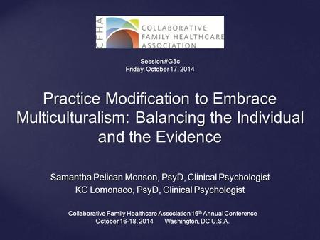 Practice Modification to Embrace Multiculturalism: Balancing the Individual and the Evidence Samantha Pelican Monson, PsyD, Clinical Psychologist KC Lomonaco,