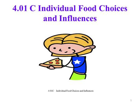 4.01 C Individual Food Choices and Influences 1. 2 How do we use food? S sss Nutrition to maintain the functions of the body. Enjoyment to satisfy the.