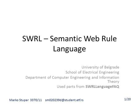 SWRL – Semantic Web Rule Language University of Belgrade School of Electrical Engineering Department of Computer Engineering and Information Theory Used.