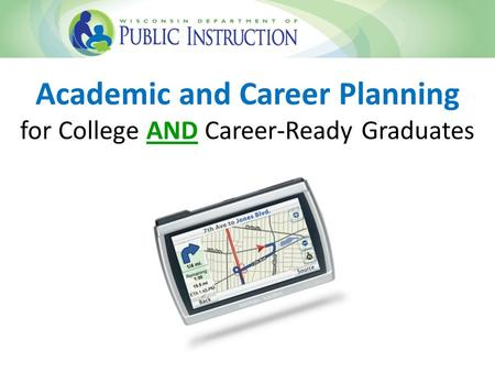 Academic and Career Planning for College AND Career-Ready Graduates.