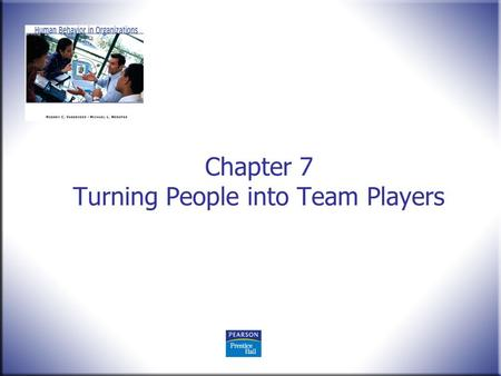 Chapter 7 Turning People into Team Players