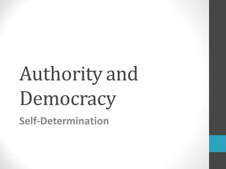 "Authority and Democracy Self-Determination. Analogy individual autonomy – state autonomy Christian Wolff: ""Nations are regarded as individuals free persons."