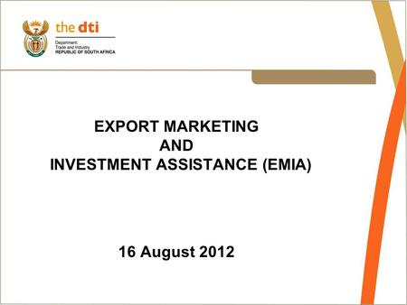 EXPORT MARKETING AND INVESTMENT ASSISTANCE (EMIA) 16 August 2012.