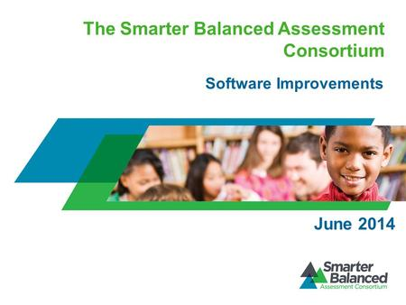 The Smarter Balanced Assessment Consortium Software Improvements June 2014.