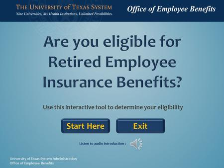 Use this interactive tool to determine your eligibility Start Here University of Texas System Administration Office of Employee Benefits Listen to audio.
