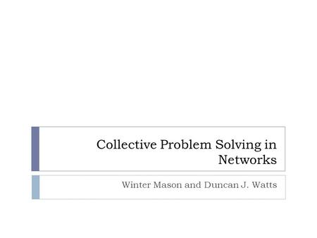 Collective Problem Solving in Networks Winter Mason and Duncan J. Watts.