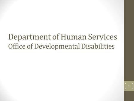 Department of Human Services Office of Developmental Disabilities 1.