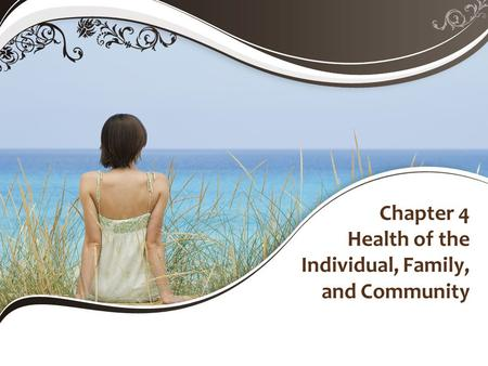 Chapter 4 Health of the Individual, Family, and Community.