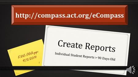 Create Reports Individual Student Reports > 90 Days Old KDE:OAA:pp: 9/5/2014 1
