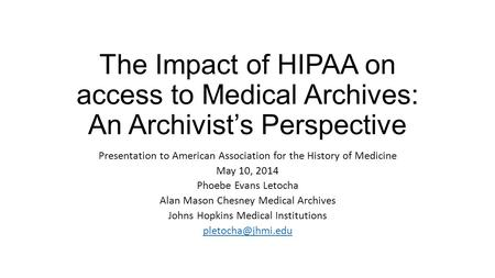 The Impact of HIPAA on access to Medical Archives: An Archivist's Perspective Presentation to American Association for the History of Medicine May 10,
