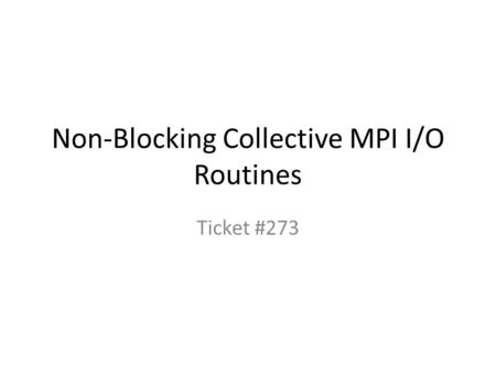 Non-Blocking Collective MPI I/O Routines Ticket #273.