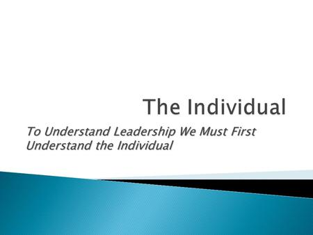 To Understand Leadership We Must First Understand the Individual.