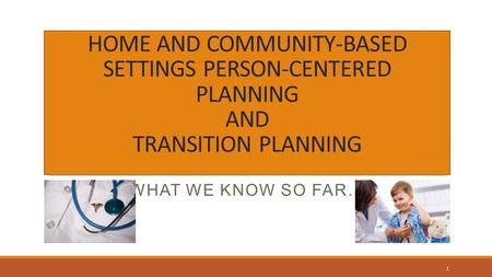 HOME AND COMMUNITY-BASED SETTINGS PERSON-CENTERED PLANNING AND TRANSITION PLANNING WHAT WE KNOW SO FAR… 1.