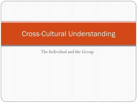 The Individual and the Group Cross-Cultural Understanding.