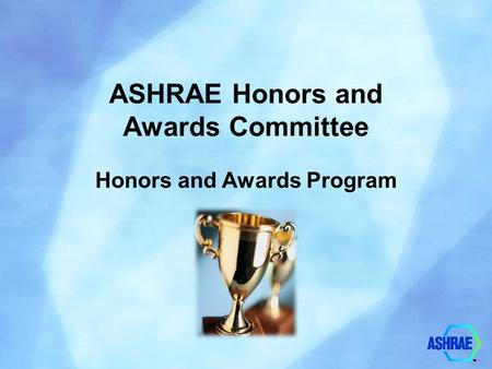 ASHRAE Honors and Awards Committee Honors and Awards Program.