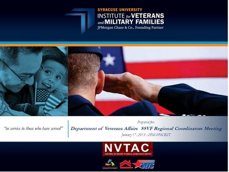 Prepared for: Department of Veterans Affairs SSVF Regional Coordinators Meeting January 17, 2013 ; 2PM-3PM EST.
