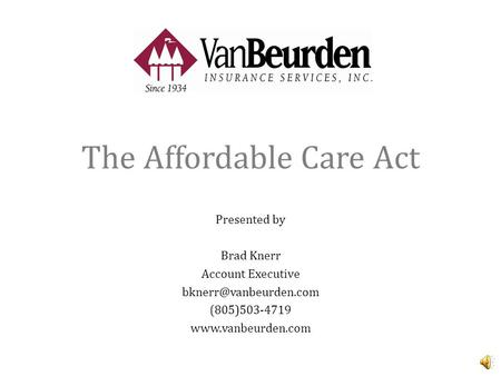 The Affordable Care Act Presented by Brad Knerr Account Executive (805)503-4719
