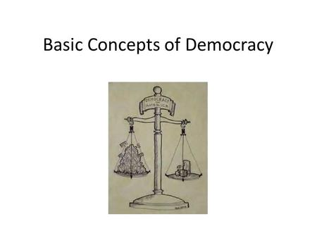 Basic Concepts of Democracy. Foundations Democracy exists in America because the American people believe in its basic concepts. It will continue to exist.