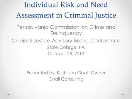 Individual Risk and Need Assessment in Criminal Justice Pennsylvania Commission on Crime and Delinquency Criminal Justice Advisory Board Conference State.