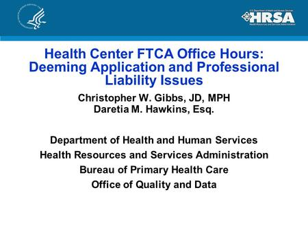 Health Center FTCA Office Hours: Deeming Application and Professional Liability Issues Christopher W. Gibbs, JD, MPH Daretia M. Hawkins, Esq. Department.