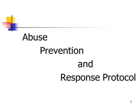 1 Abuse Prevention and Response Protocol. 2 The Abuse Prevention and Response Protocol Basic Contents Section A: Context for Addressing Abuse Section.