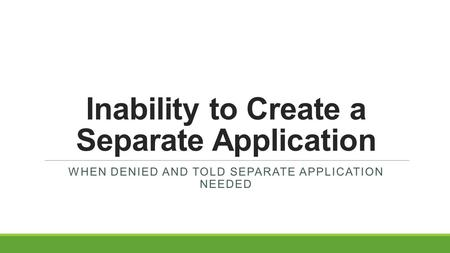 Inability to Create a Separate Application WHEN DENIED AND TOLD SEPARATE APPLICATION NEEDED.
