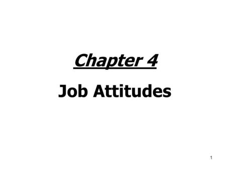 1 Chapter 4 Job Attitudes. 2 Individuals & Attitudes Attitude: An evaluative disposition (toward ____________) when compared against a set of standards.
