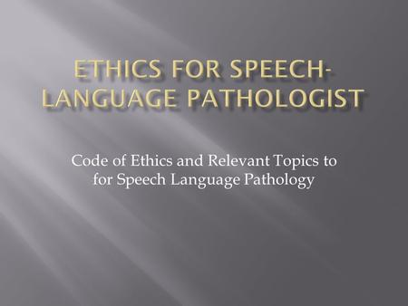 Ethics for Speech-Language Pathologist