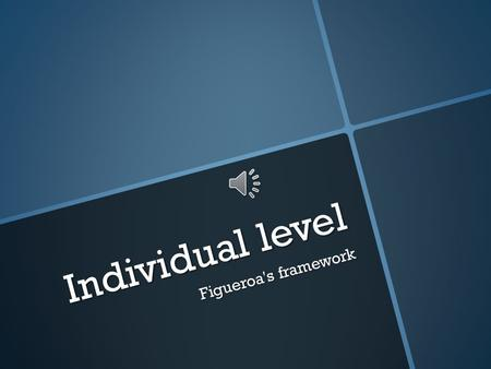 Individual level Figueroa's framework Satisfaction, Personal Preferences and human needs  1. Physiological  2. Safety  3. Love  4. Self-esteem 