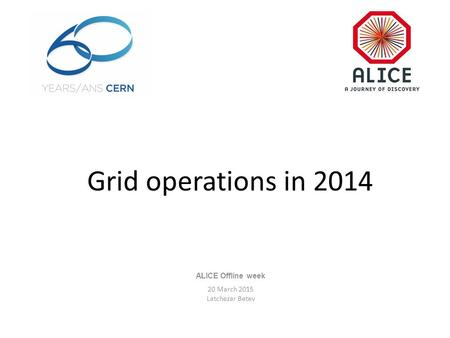 Grid operations in 2014 ALICE Offline week 20 March 2015 Latchezar Betev.