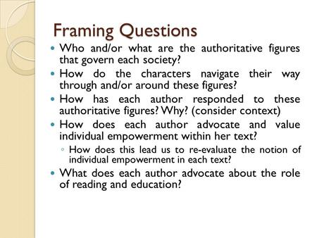 Framing Questions Who and/or what are the authoritative figures that govern each society? How do the characters navigate their way through and/or around.