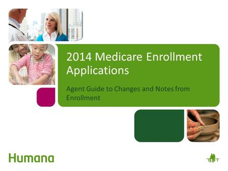 2014 Medicare Enrollment Applications Agent Guide to Changes and Notes from Enrollment.