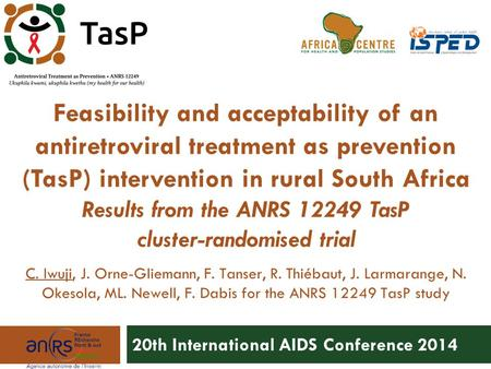 Feasibility and acceptability of an antiretroviral treatment as prevention (TasP) intervention in rural South Africa Results from the ANRS 12249 TasP cluster-randomised.