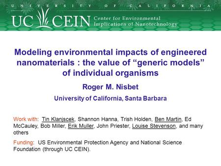 "Modeling environmental impacts of engineered nanomaterials : the value of ""generic models"" of individual organisms Roger M. Nisbet University of California,"